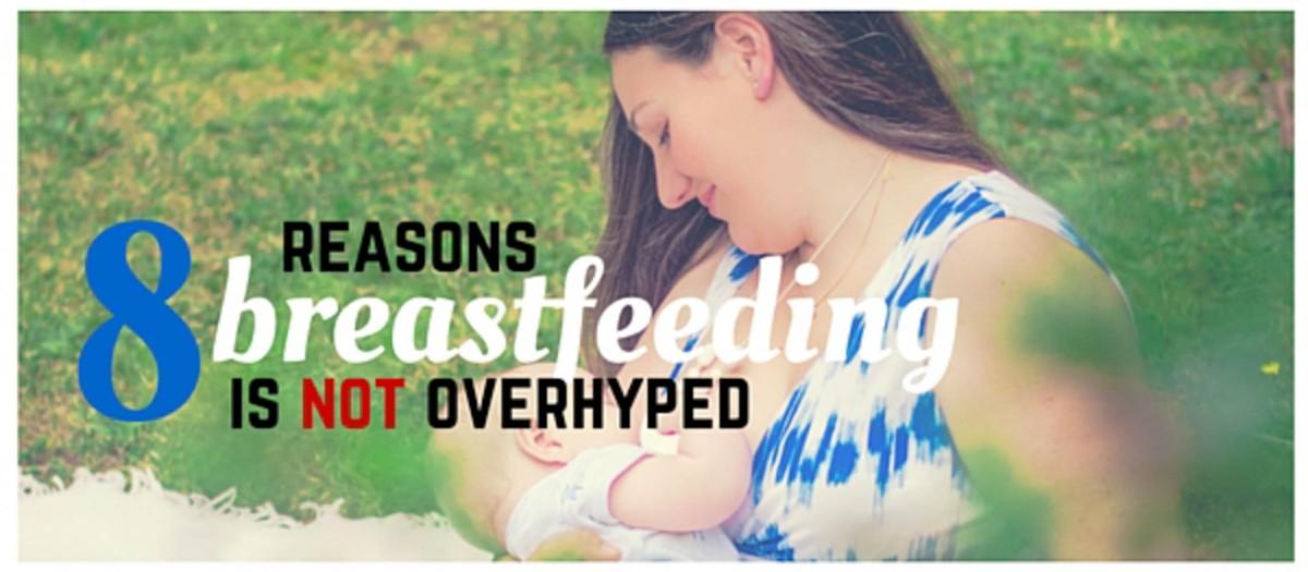 Why Breast is Best! 8 Reasons Breastfeeding is NOT Overhyped.